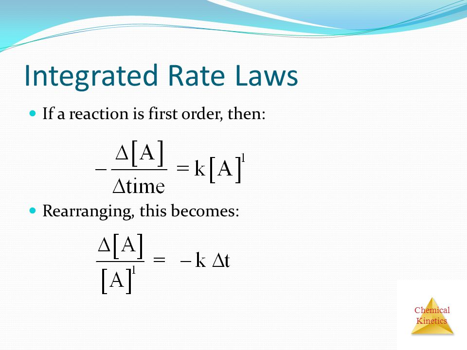 Integrated Rate Laws If a reaction is first order, then: