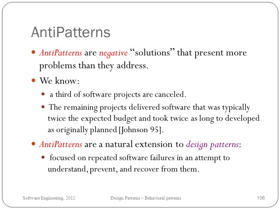 AntiPatterns AntiPatterns are negative solutions that present more problems than they address. We know: