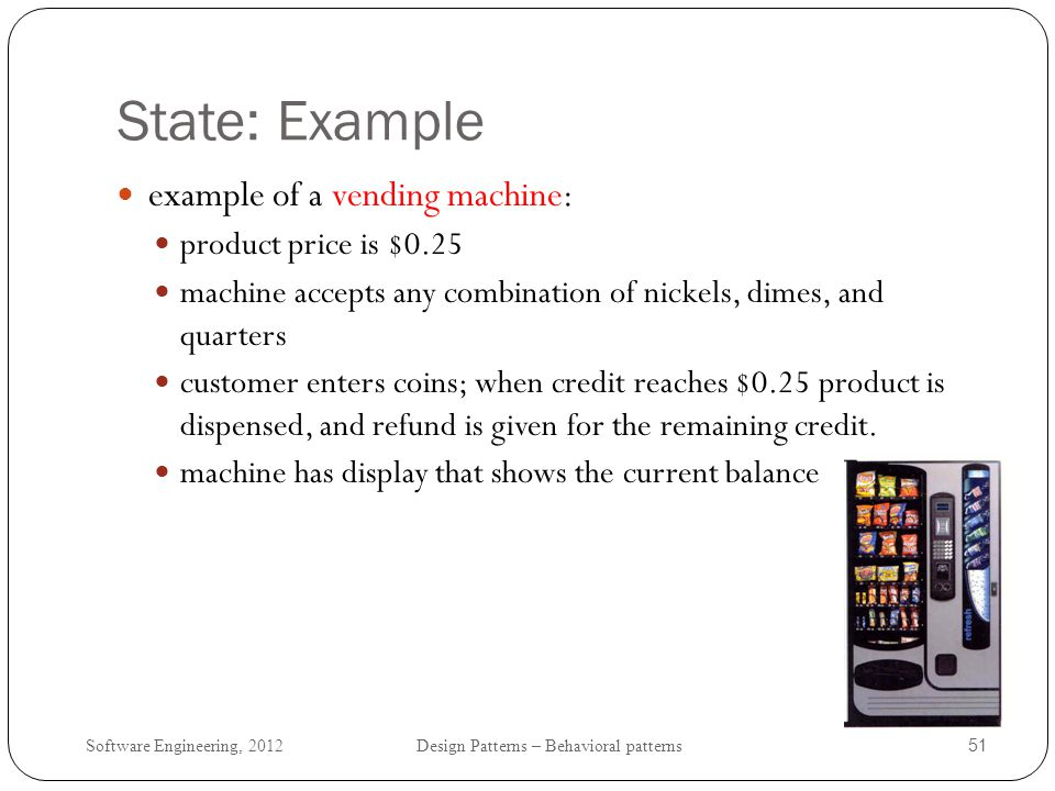 State: Example example of a vending machine: product price is $0.25