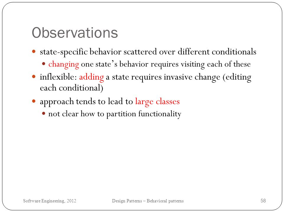 Observations state-specific behavior scattered over different conditionals. changing one state's behavior requires visiting each of these.