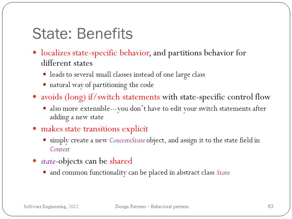 State: Benefits localizes state-specific behavior, and partitions behavior for different states.