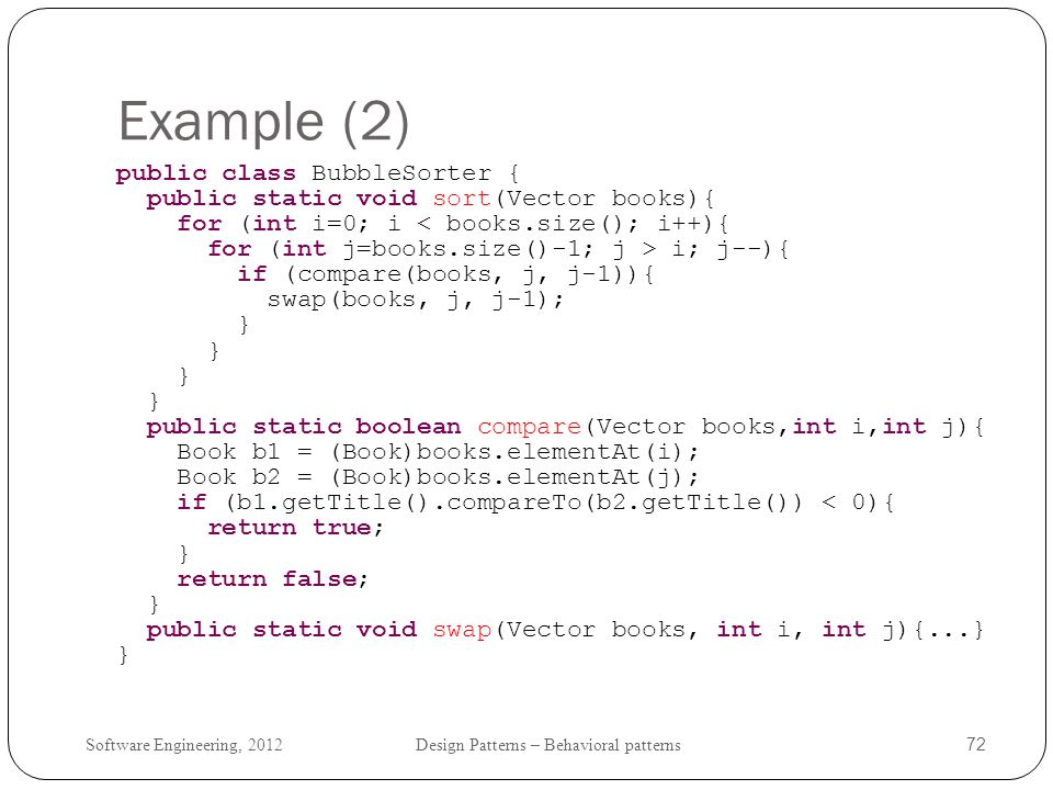 Example (2) public class BubbleSorter {