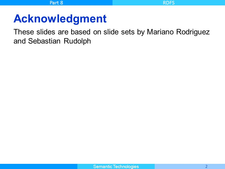 Acknowledgment These slides are based on slide sets by Mariano Rodriguez and Sebastian Rudolph