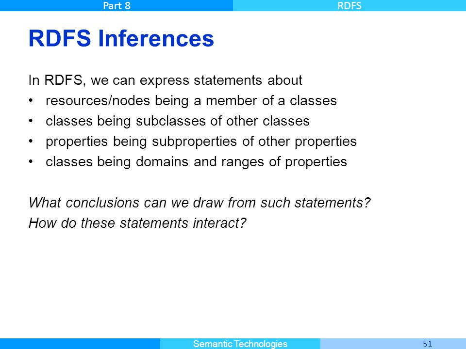 RDFS Inferences In RDFS, we can express statements about