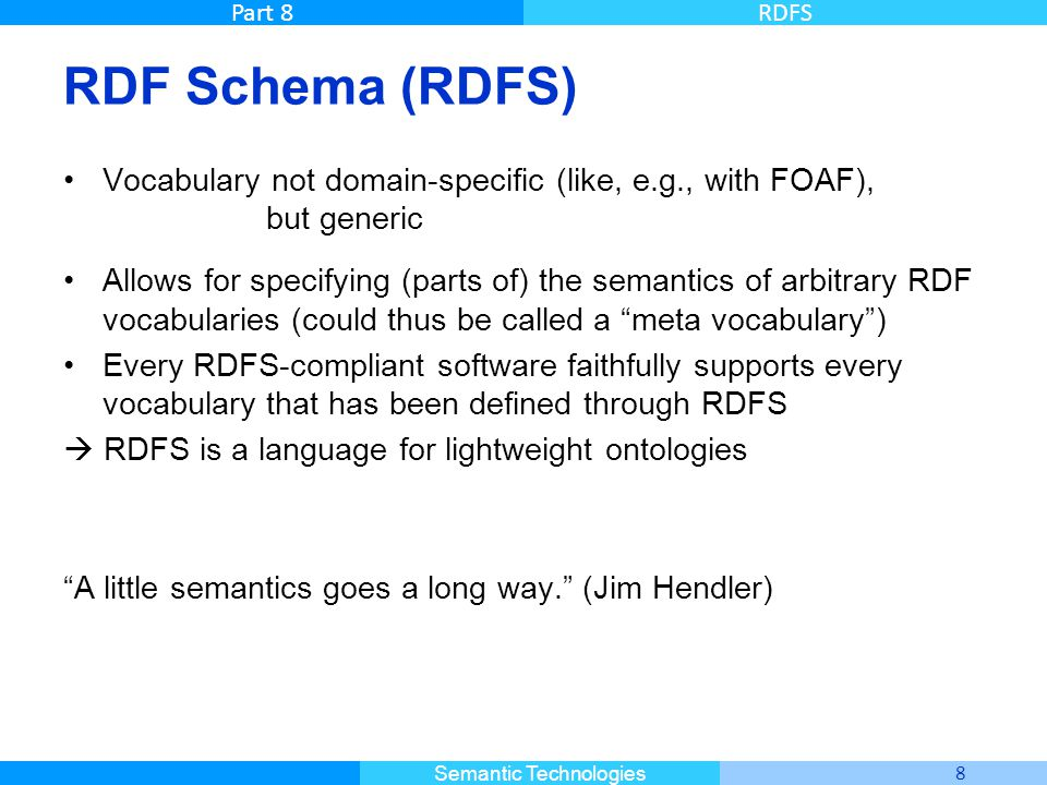 RDF Schema (RDFS) Vocabulary not domain-specific (like, e.g., with FOAF), but generic.