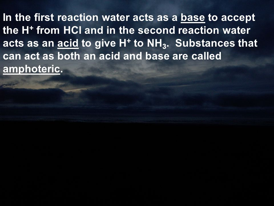 In the first reaction water acts as a base to accept the H+ from HCl and in the second reaction water acts as an acid to give H+ to NH3.