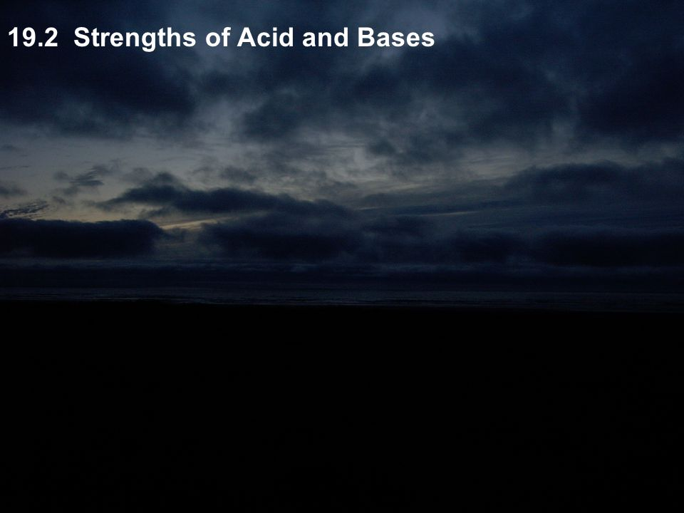 19.2 Strengths of Acid and Bases