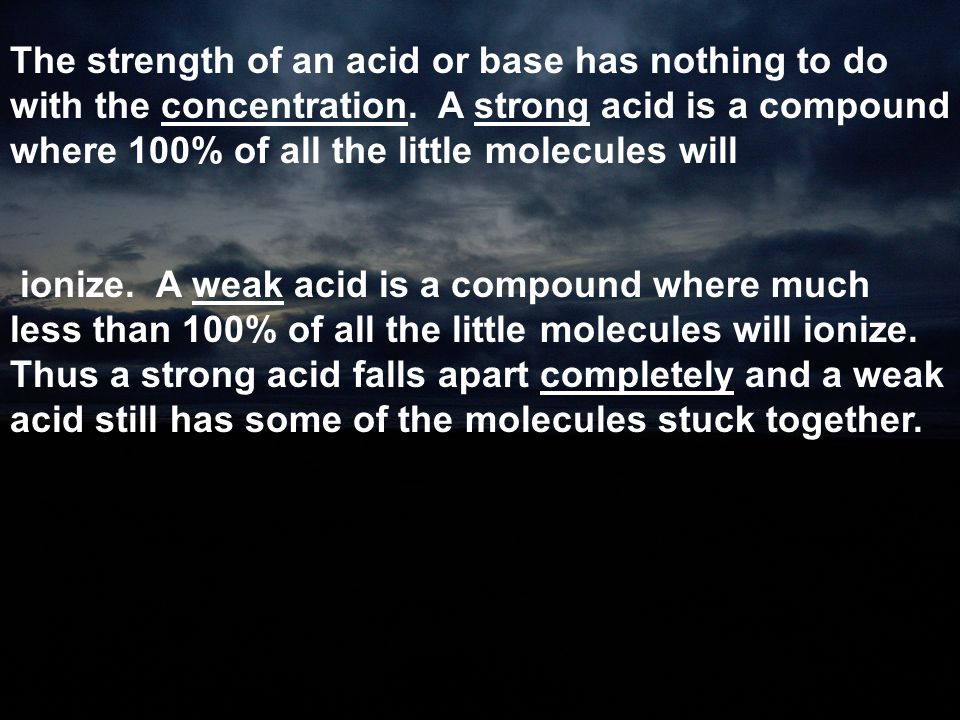 The strength of an acid or base has nothing to do with the concentration. A strong acid is a compound where 100% of all the little molecules will