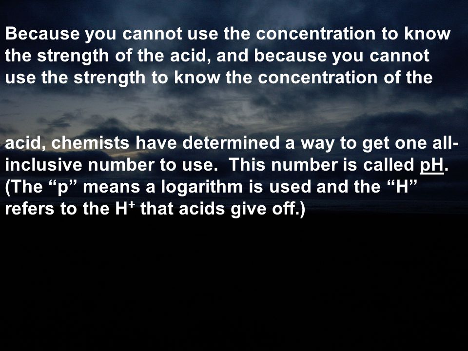 Because you cannot use the concentration to know the strength of the acid, and because you cannot use the strength to know the concentration of the