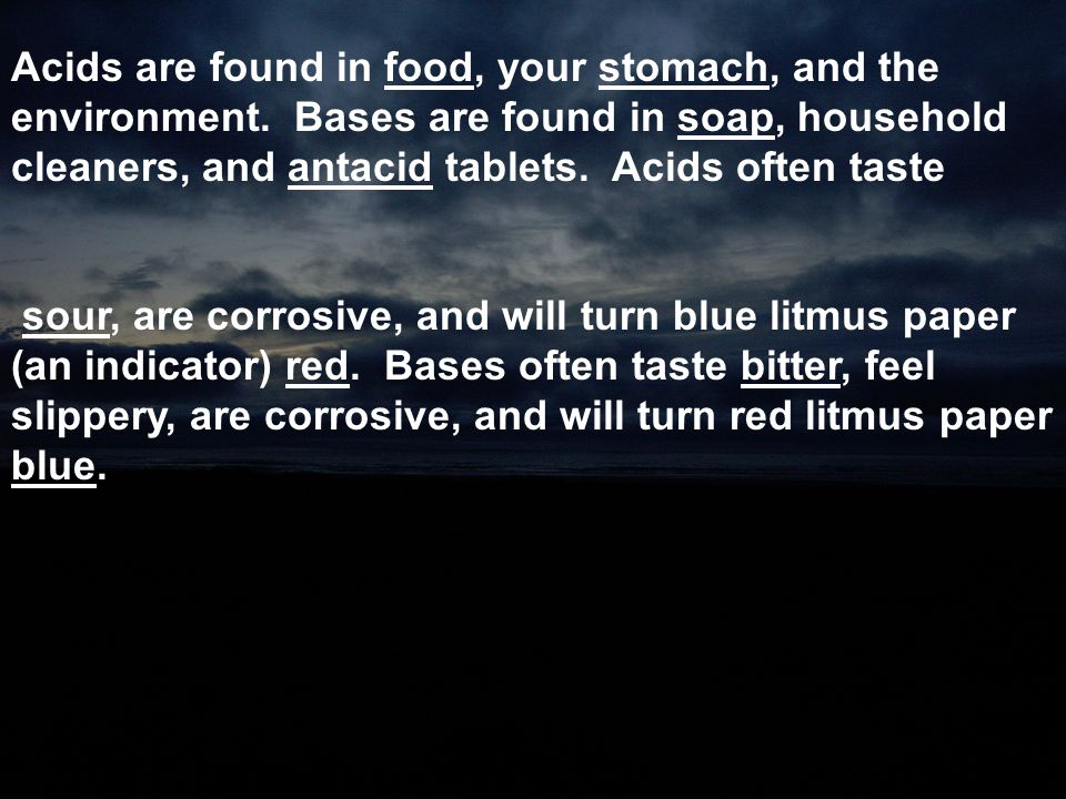 Acids are found in food, your stomach, and the environment