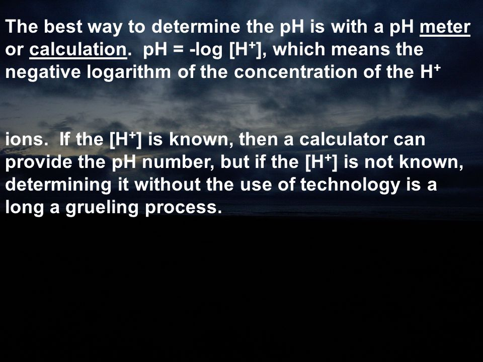 The best way to determine the pH is with a pH meter or calculation