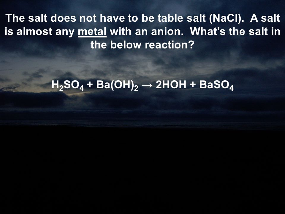 The salt does not have to be table salt (NaCl)