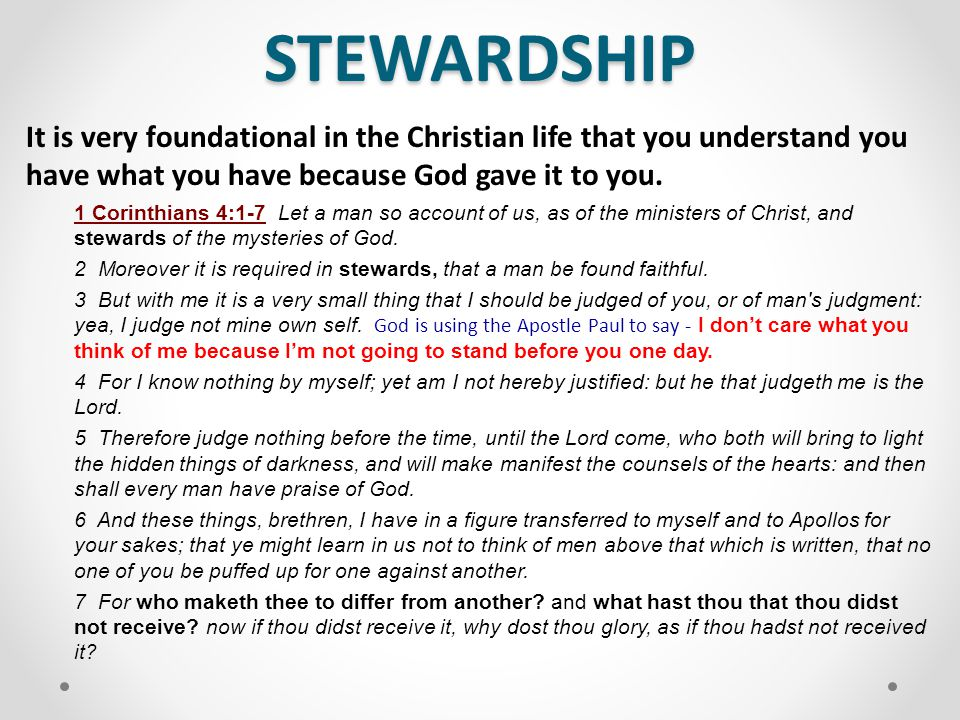 STEWARDSHIP It is very foundational in the Christian life that you understand you have what you have because God gave it to you.