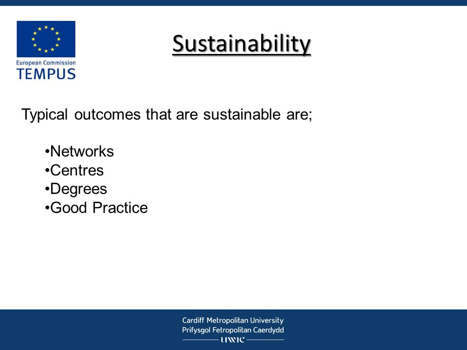 Sustainability Typical outcomes that are sustainable are; Networks