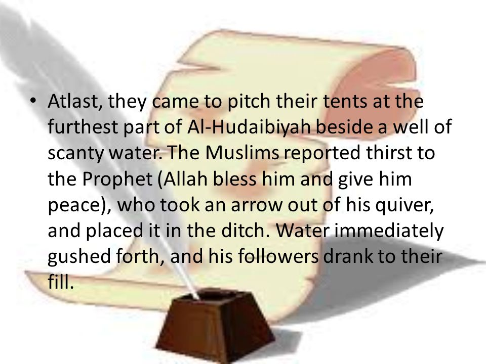 Atlast, they came to pitch their tents at the furthest part of Al-Hudaibiyah beside a well of scanty water.