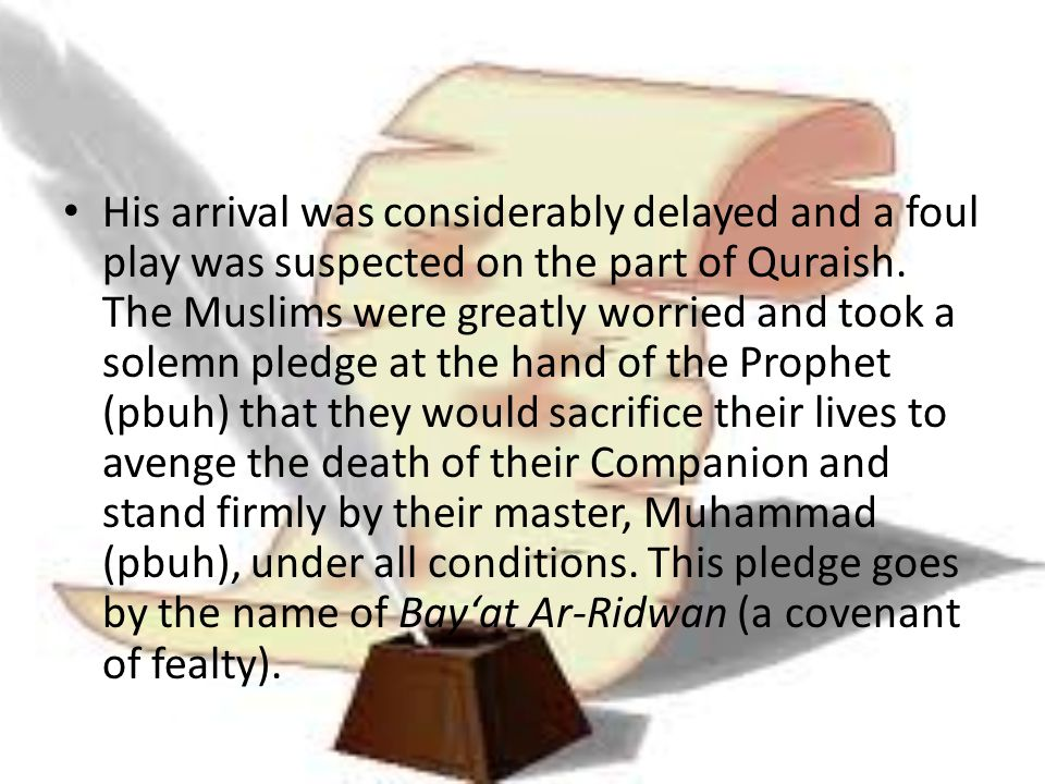 His arrival was considerably delayed and a foul play was suspected on the part of Quraish.