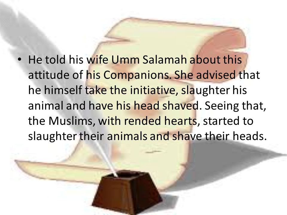 He told his wife Umm Salamah about this attitude of his Companions