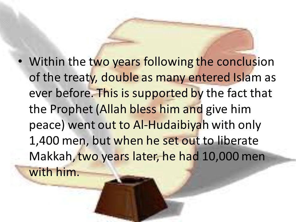 Within the two years following the conclusion of the treaty, double as many entered Islam as ever before.