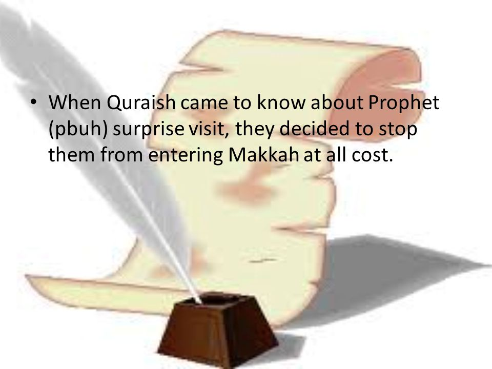 When Quraish came to know about Prophet (pbuh) surprise visit, they decided to stop them from entering Makkah at all cost.