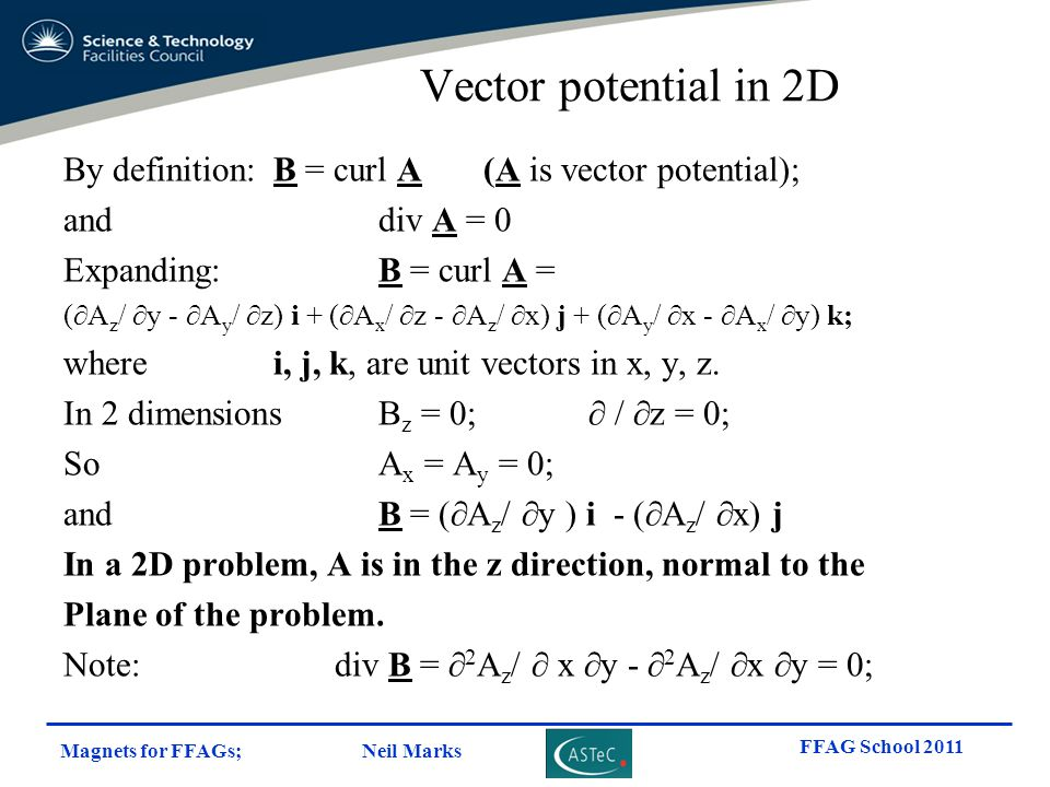 Vector potential in 2D By definition: B = curl A (A is vector potential); and div A = 0. Expanding: B = curl A =