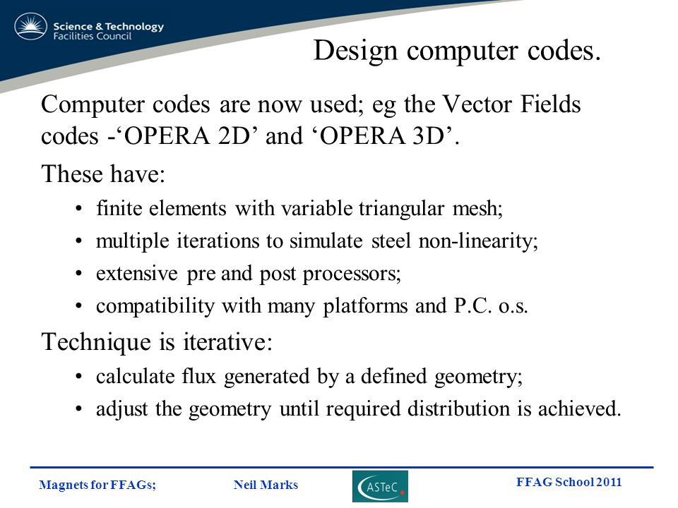 Design computer codes. Computer codes are now used; eg the Vector Fields codes -'OPERA 2D' and 'OPERA 3D'.