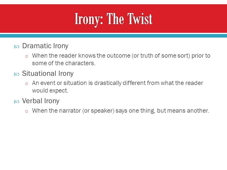 Irony: The Twist Dramatic Irony Situational Irony Verbal Irony
