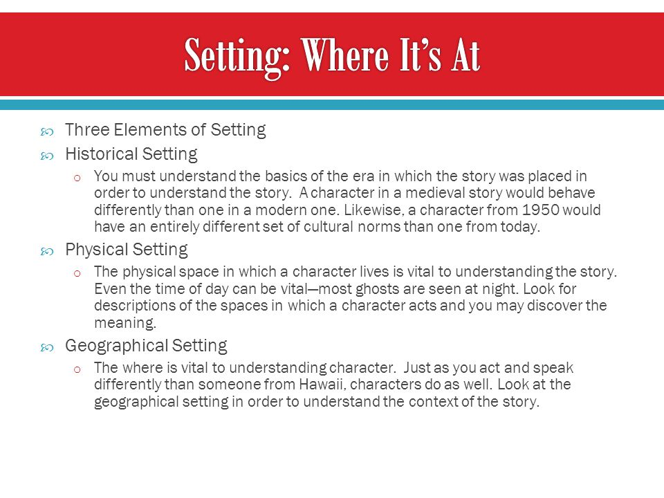 Setting: Where It's At Three Elements of Setting Historical Setting