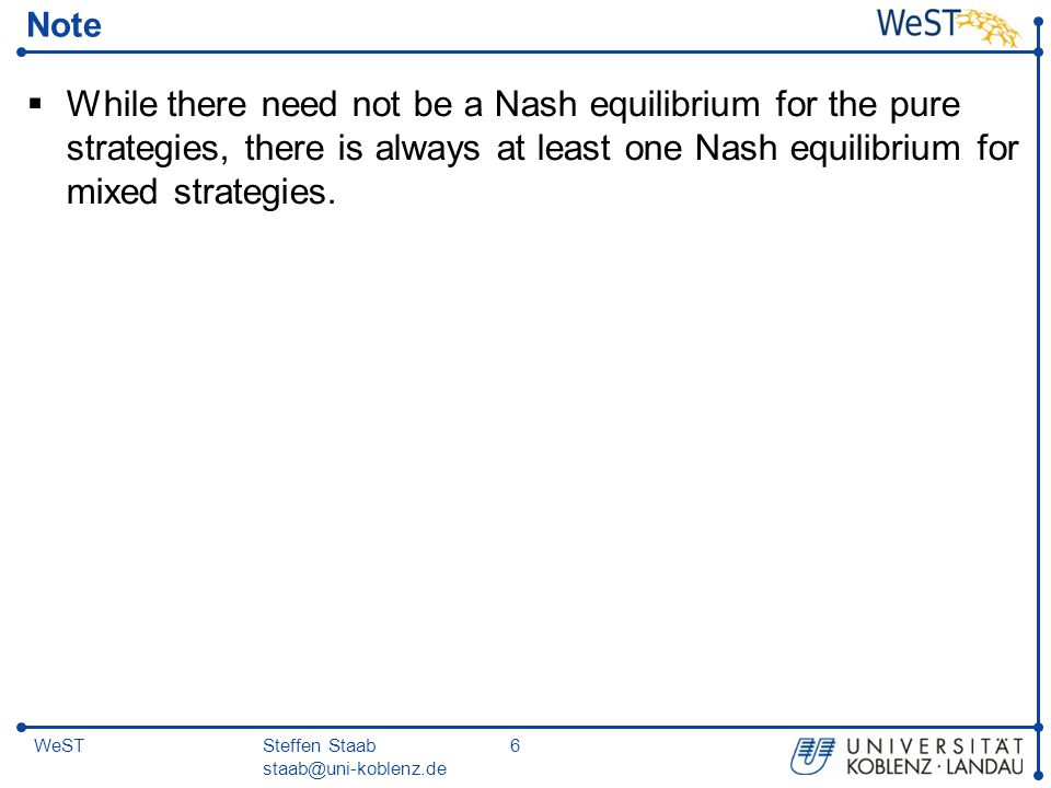 Note While there need not be a Nash equilibrium for the pure strategies, there is always at least one Nash equilibrium for mixed strategies.