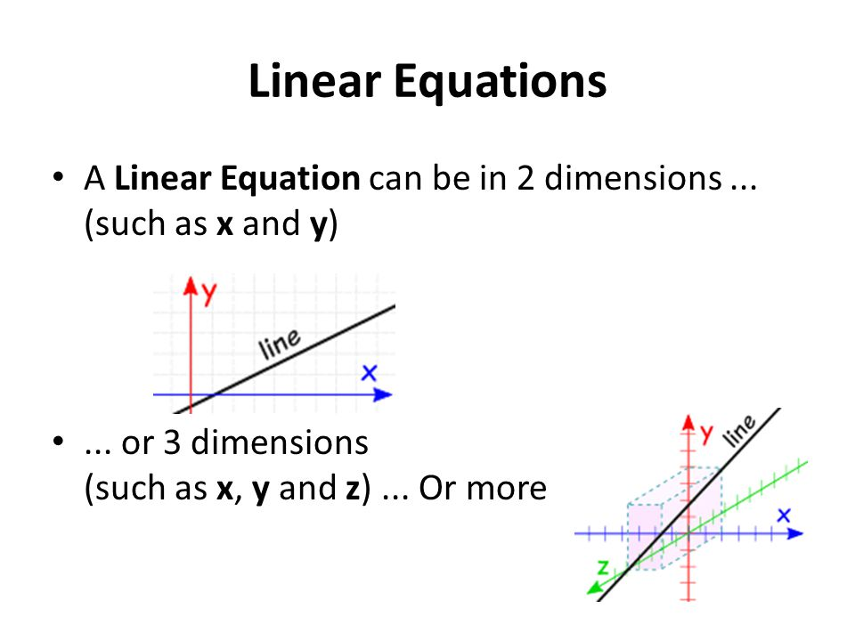 Linear Equations A Linear Equation can be in 2 dimensions ...