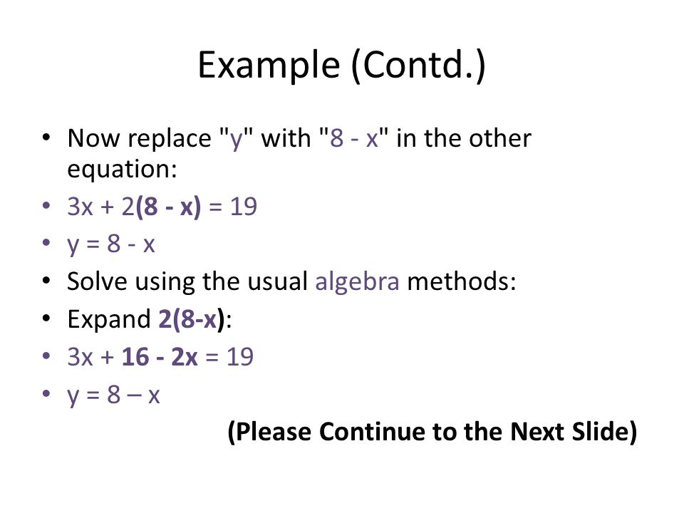 Example (Contd.) Now replace y with 8 - x in the other equation: