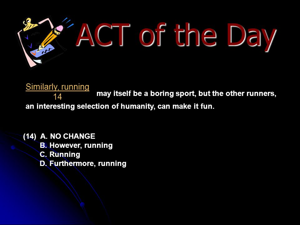 ACT of the Day Similarly, running 14
