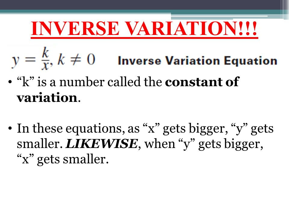 INVERSE VARIATION!!! k is a number called the constant of variation.
