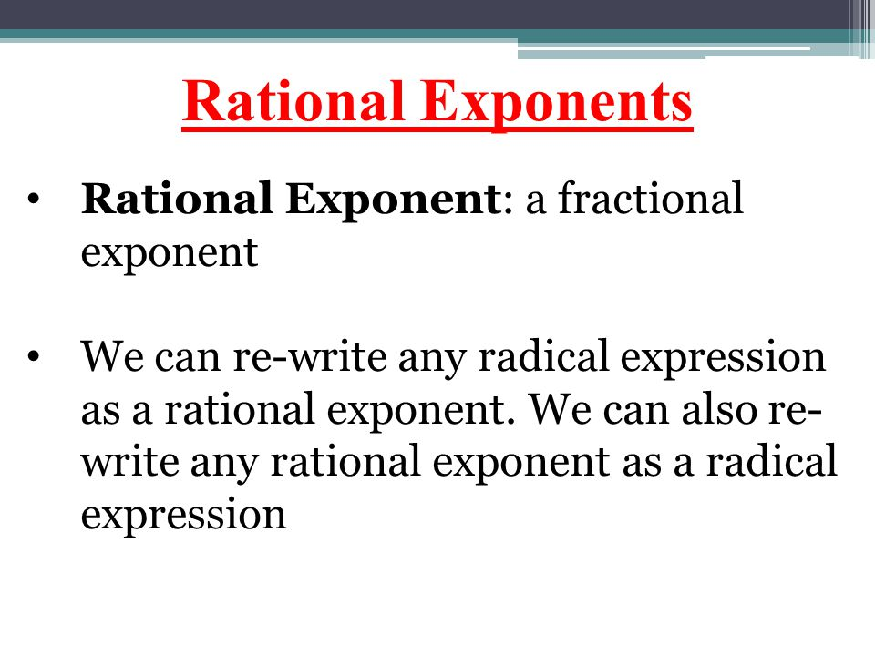 Rational Exponents Rational Exponent: a fractional exponent