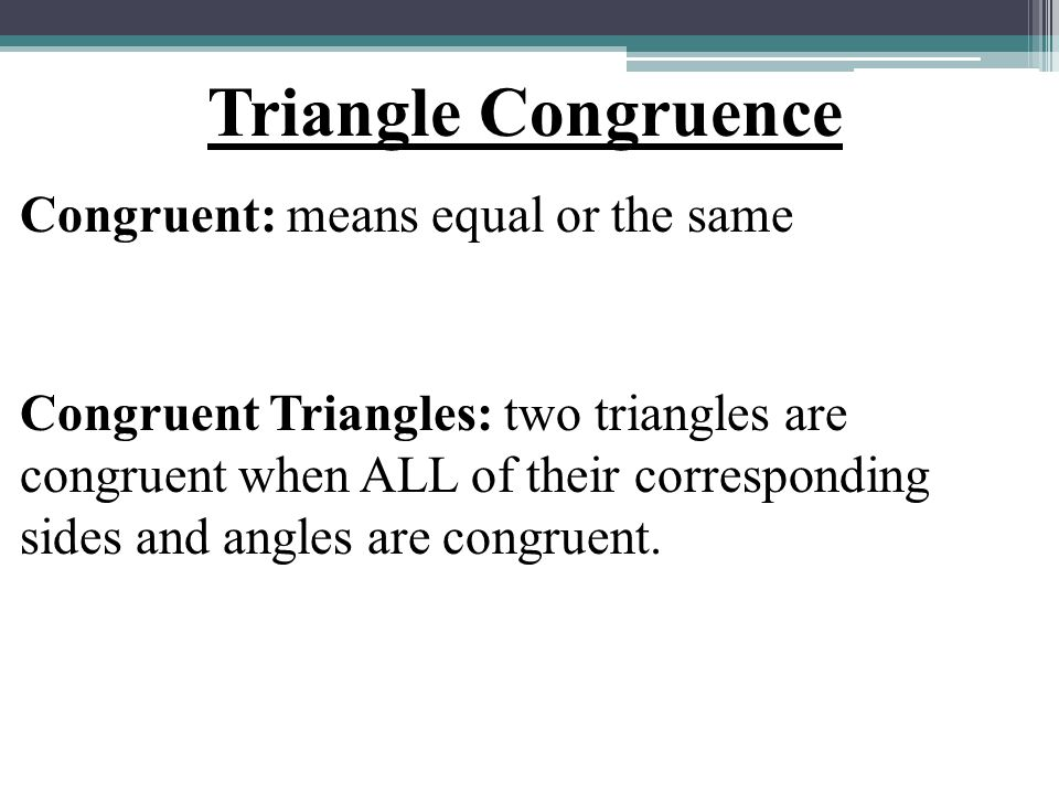 Triangle Congruence Congruent: means equal or the same