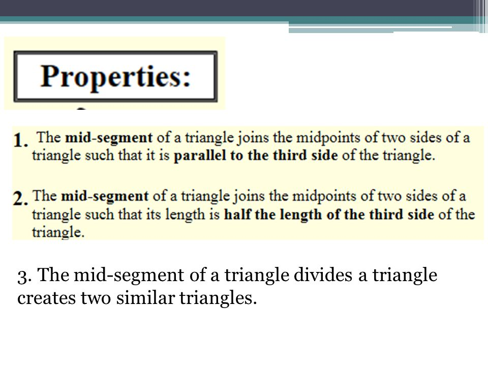 3. The mid-segment of a triangle divides a triangle creates two similar triangles.