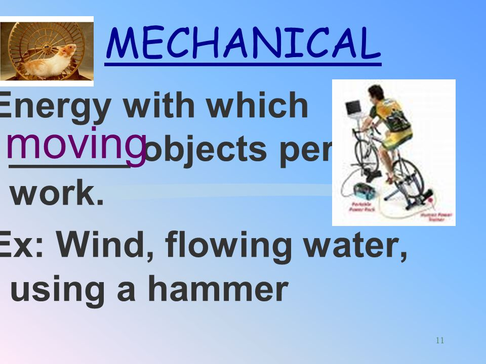 moving MECHANICAL Energy with which ______ objects perform work.