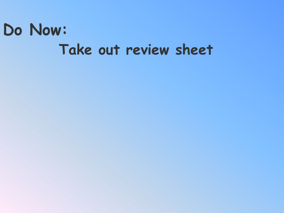 Do Now: Take out review sheet