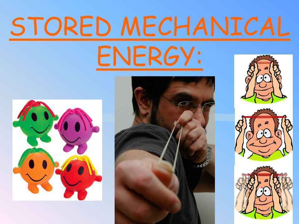 STORED MECHANICAL ENERGY: