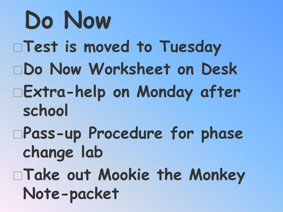 Do Now Test is moved to Tuesday Do Now Worksheet on Desk