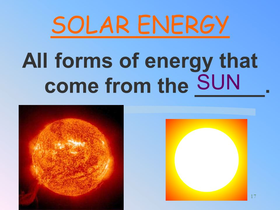 All forms of energy that come from the ______.