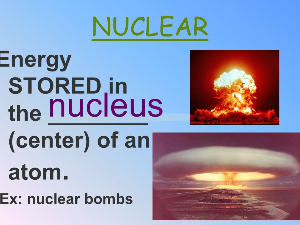 Energy STORED in the ________ (center) of an atom. Ex: nuclear bombs