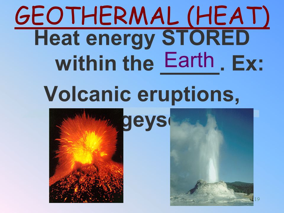 Heat energy STORED within the _____. Ex: Volcanic eruptions, geysers