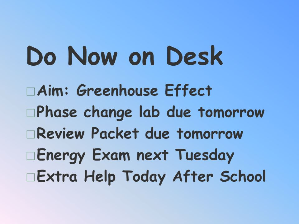 Do Now on Desk Aim: Greenhouse Effect Phase change lab due tomorrow