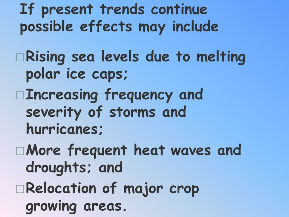If present trends continue possible effects may include