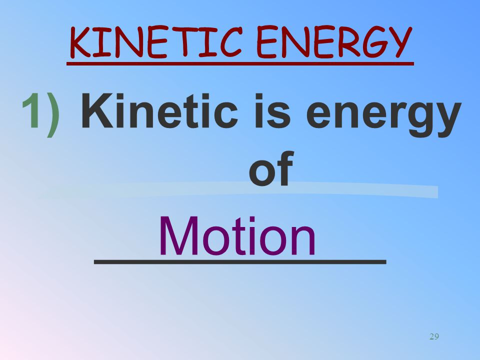 Kinetic is energy of ___________