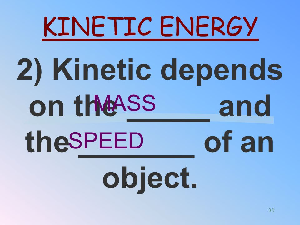 2) Kinetic depends on the _____ and the _______ of an object.
