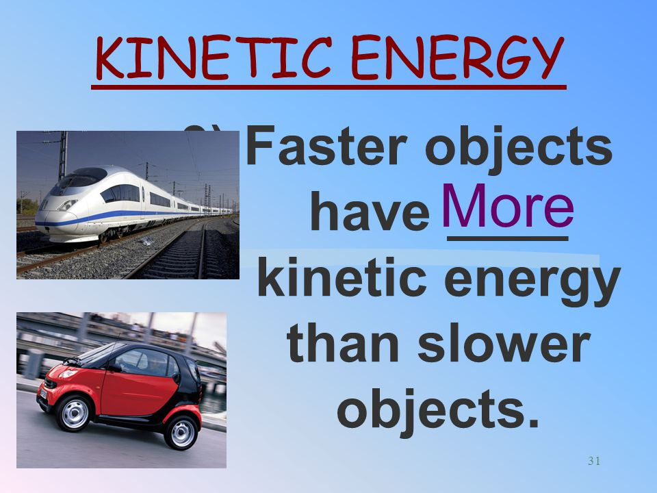 3) Faster objects have ____ kinetic energy than slower objects.