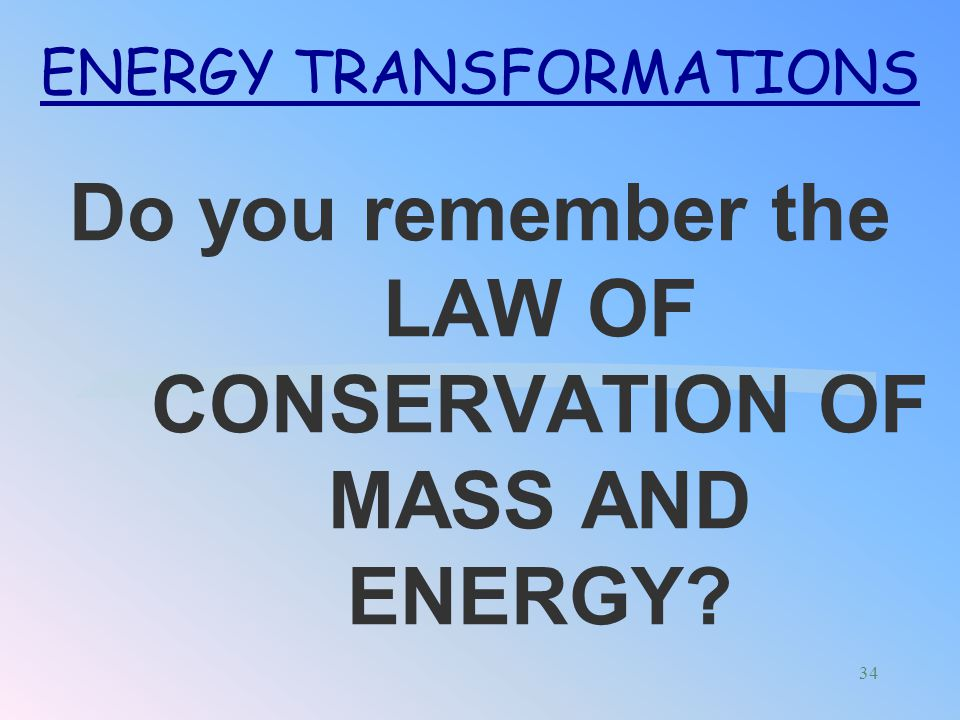 Do you remember the LAW OF CONSERVATION OF MASS AND ENERGY