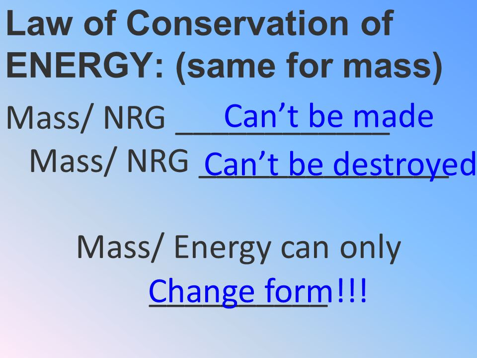 Law of Conservation of ENERGY: (same for mass)