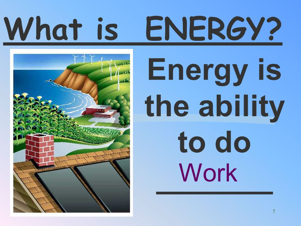 Energy is the ability to do _______